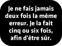 i never do the same mistake twice. I do it 5 or 6 times, to be sure. Words Quotes, Me Quotes, Funny Quotes, Sayings, French Words, French Quotes, How To Speak French, Learn French, Small Words