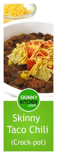 Skinny Taco Chili (Crock-pot or Stove-top) It's yummy and loaded with fiber! Each cup has 230 calories, 2g fat and 5 SmartPoints. http://www.skinnykitchen.com/recipes/skinny-taco-chili-crock-pot-or-stove-top/