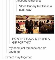 Doing laundry the MCR way. xD<< thank you for not freaking out about the MCR joke, fellow fan. They broke up, and we need to respect that. Mcr Memes, Band Memes, Emo Bands, Music Bands, Rock Bands, My Chemical Romance, Punk Rock, Music Is Life, My Music