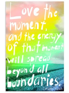 Hey, I found this really awesome Etsy listing at https://www.etsy.com/uk/listing/28512962/love-the-moment-quote-by-corita-kent
