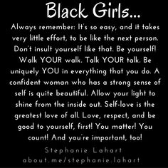 Black Girl Quotes. Empowering, inspiring, and positive for black girls and black women. #StephanieLahart #BlackGirl #Quotes. Yes!!