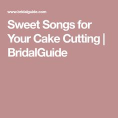Sweet Songs for Your Cake Cutting | BridalGuide