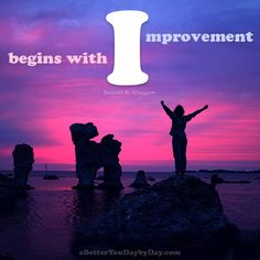 Improvement begins with I. -Arnold H. Glasgow