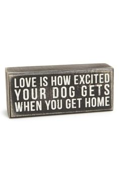 Love is how excited your dog gets when you get home.