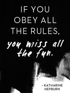 """if you obey all the rules, you miss all the fun"" Be a rebel. I'm a rebel. Most people are rebels. Be a pure-blooded person. A rebel is a pure-blooded person"