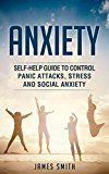 Free Kindle Book -   Anxiety: Self-Help Guide To Control Panic Attacks, Stress And Social Anxiety: (Anxiety, Panic Attacks, Stress, Meditation, Mental Disorder, Health)