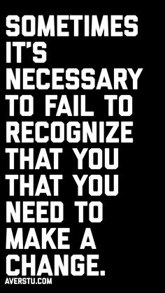 Sometimes it's necessary to fail to recognize that you that you need to make a change. Study Motivation Quotes, Motivational Quotes For Life, New Quotes, Inspiring Quotes About Life, Family Quotes, Success Quotes, Inspirational Quotes, Bible Verses Quotes, Encouragement Quotes