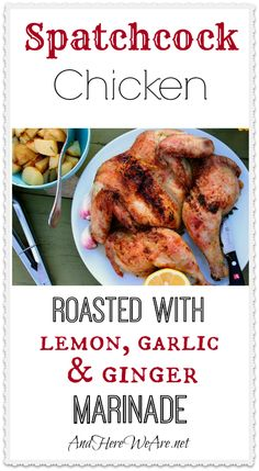 Spatchcock Chicken Roasted with Lemon, Garlic, and Ginger Marinade | And Here We Are...