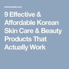9 Effective & Affordable Korean Skin Care & Beauty Products That Actually Work