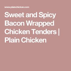 Sweet and Spicy Bacon Wrapped Chicken Tenders | Plain Chicken