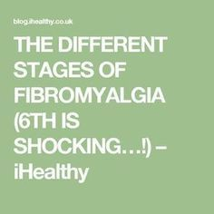 THE DIFFERENT STAGES OF FIBROMYALGIA (6TH IS SHOCKING…!) – iHealthy