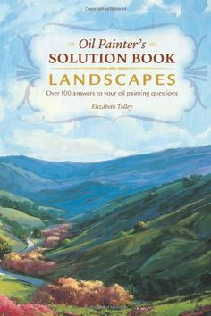 Oil Painter's Solution Book - Landscapes: Over 100 Answers to Your Oil Painting Questions by Elizabeth Tolley,http://www.amazon.com/dp/1581808658/ref=cm_sw_r_pi_dp_4Ro3sb0T8M156G8V