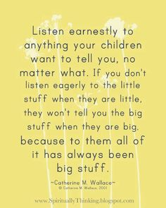 Listen.  It's what our kids need most.  Listen to them, and listen for the inspiration of their Father for how to help them best.