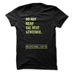 Do not read the next sentence You little rebel ilike you T-Shirts, Hoodies. SHOPPING NOW ==► https://www.sunfrog.com/Funny/Do-not-read-the-next-sentence-You-little-rebel-ilike-you.html?id=41382