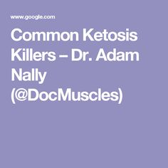 Common Ketosis Killers – Dr. Adam Nally (@DocMuscles)