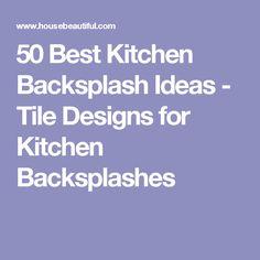 50 Best Kitchen Backsplash Ideas - Tile Designs for Kitchen Backsplashes