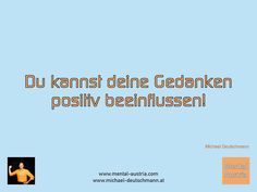 Du kannst deine Gedanken positiv beeinflussen! Mentalcoach Michael Deutschmann Boarding Pass, German Men, Thoughts