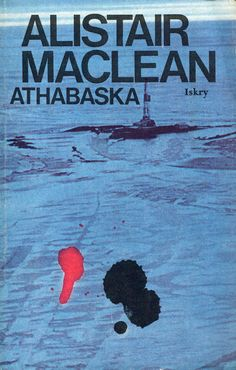 """Athabaska"" (Athabasca) Alistair Maclean Translated by Małgorzata Grabowska and Andrzej Grabowski Cover by Jan Bokiewicz Published by Wydawnictwo Iskry 1985"