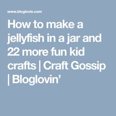 How to make a jellyfish in a jar and 22 more fun kid crafts   Craft Gossip   Bloglovin'