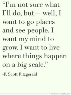 Im not sure what Ill do but well I want to go places and see people