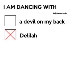 Can't I dance with both? Can Delilah also be my Devil? Both are Florence + The Machine lyrics so I say YES!!