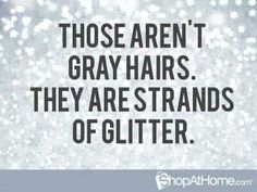My hair dresser always says I'm sparkling