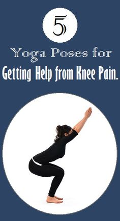 5 Yoga Poses for Getting Help from Knee Pain...