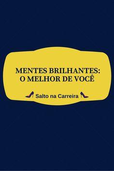 Mentes Brilhantes: O Melhor de Você | Vida Profissional - www.saltonacarreira.com.br