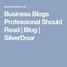 Business Blogs Professional Should Read | Blog | SilverDoor