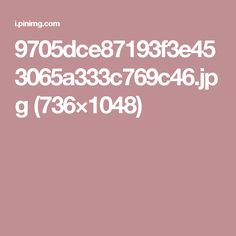 9705dce87193f3e453065a333c769c46.jpg (736×1048)