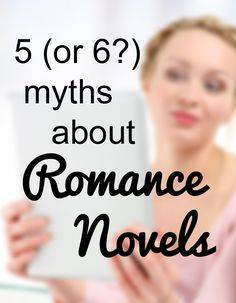 5 (or 6?) myths about Romance Novels... Seriously. If someone makes fun of you for reading or writing romance, show them this. #writing #books