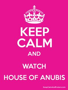 Keep Calm and WATCH HOUSE OF ANUBIS Poster