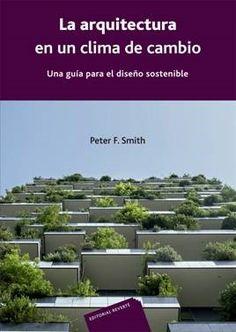 La arquitectura en un clima de cambio: una guía para el diseño sostenible / Peter F. Smith; prólogo y epílogo Margarita de Luxán; traducción Maysi Veuthey. Signatura: 701 SMI 0  Na Biblioteca: http://kmelot.biblioteca.udc.es/record=b1547765~S1*spi