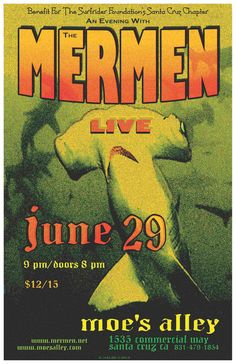 Santa Cruz, CA The Mermen return to Moe's Alley for a exclusive performance. This show is a benefit for The Surfrider Foundation's Santa Cruz Chapter.    One of the odder and more wonderful bands to emerge … Click flyer for more >>