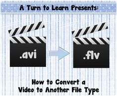 A Turn to Learn: How to Convert a Video to Another File Type!