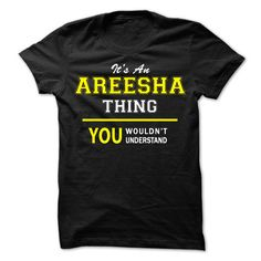 Its An AREESHA thing, ᗗ you wouldnt understand !!AREESHA, are you tired of having to explain yourself? With this T-Shirt, you no longer have to. There are things that only AREESHA can understand. Grab yours TODAY! If its not for you, you can search your name or your friends name.Its An AREESHA thing, you wouldnt understand !!