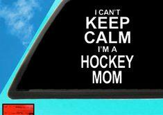 I Cant Keep Calm Im A Hockey Mom  Hockey Mom Car Decal  | Etsy