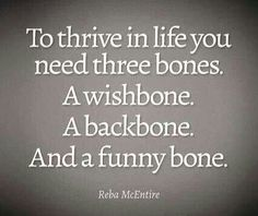 To thrive in life you need three bones...