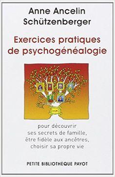 Amazon.fr - Exercices pratiques de psychogénéalogie - Anne Ancelin Schützenberger - Livres