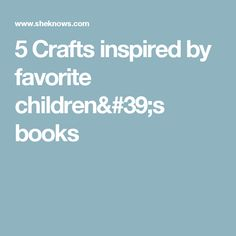 5 Crafts inspired by favorite children's books