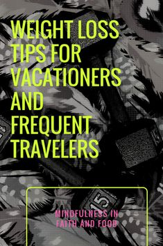 Weight Loss Tips for Vacations and Frequent Travelers. #travelandweightloss, #vacationweightlosstips #loseweightonvacation #preventvacationweightgain #avoidvacationweightgain #weightlossforfrequenttravelers