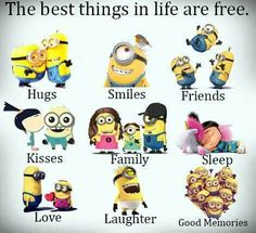 The best things in life are free, Hugs, Smiles, Friends, Kisses, Family, Sleep, Love, Laughter, Good Memories .