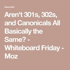 Aren't 301s, 302s, and Canonicals All Basically the Same? - Whiteboard Friday - Moz