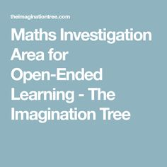 Maths Investigation Area for Open-Ended Learning - The Imagination Tree