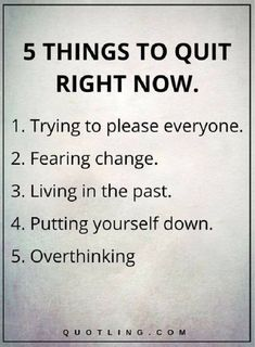 Quotes, Motivation, Inspiration: Life Lessons - 5 THINGS TO QUIT RIGHT NOW: Trying to please everyone. Living in the past. Putting yourself down. Life Lesson Quotes, Life Quotes Love, Life Lessons, Quotes To Live By, Life Tips, True Quotes About Life, Quotes About Goals, Life Advice, Simple Life Quotes