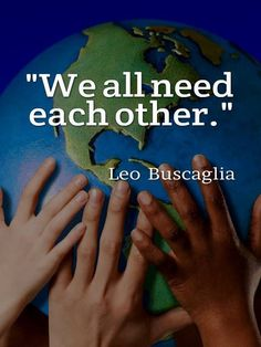 """We all need each other."" Leo Buscaglia. #quotes #inspiration"