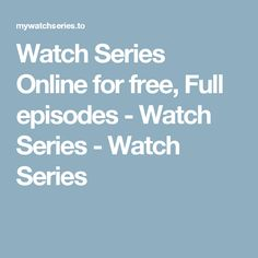 Watch Series Online for free, Full episodes - Watch Series - Watch Series
