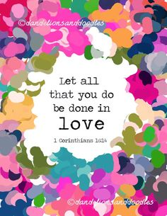 Let all that you do be done in love An by DigitalsbyDandelions Scripture Verses, Bible Verses Quotes, Bible Scriptures, Words Quotes, Me Quotes, Sayings, Qoutes, God Loves Me, Religious Quotes