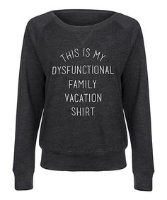 This Black 'My Dysfunctional Family Vacation Shirt' Slouchy Pullover is perfect! #zulilyfinds