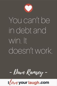 Dave Ramsey inspirational quote: You can't be in debt and win. It doesn't work. Financial Quotes, Financial Peace, Financial Goals, Financial Planner, This Is Us Quotes, Quotes To Live By, Budget Quotes, Dave Ramsey Quotes, Total Money Makeover